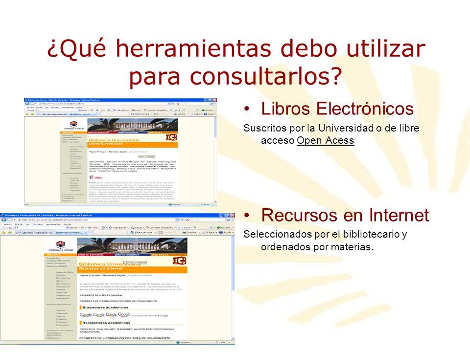 ¿Qué herramientas debo utilizar para consultarlos? Libros Electrónicos Suscritos por la Universidad o de libre acceso Open Acess Recursos en Internet