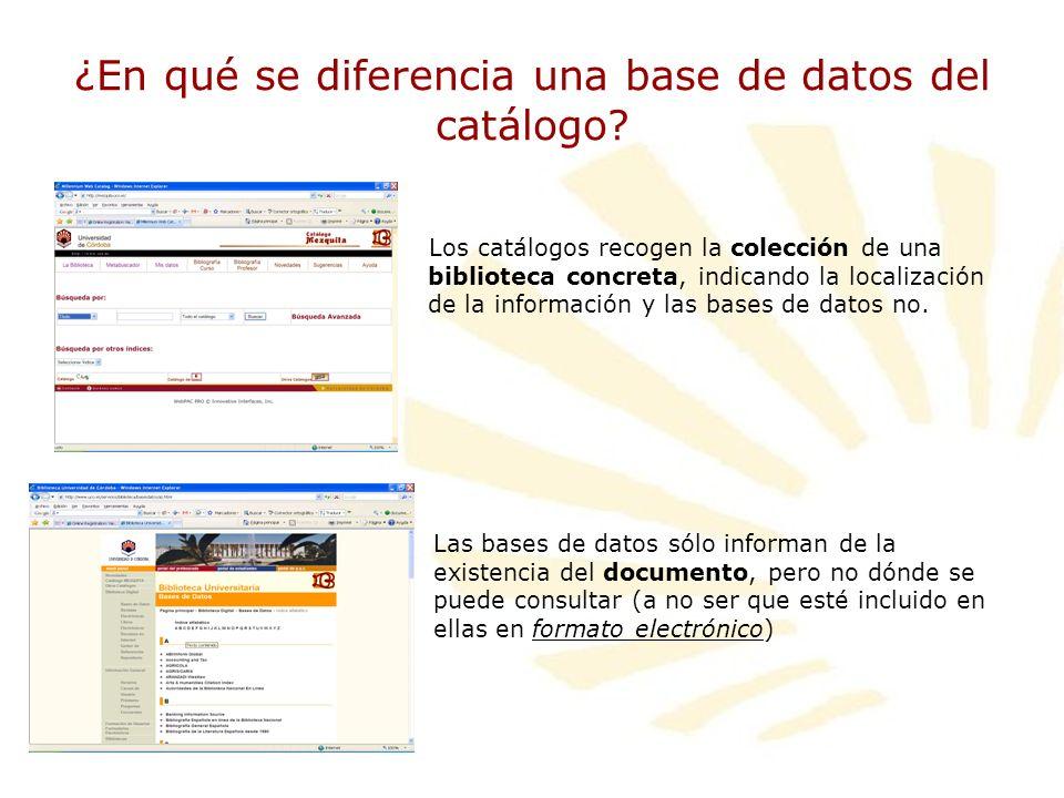 ¿En qué se diferencia una base de datos del catálogo? Los catálogos recogen la colección de una biblioteca concreta, indicando la localización de la i