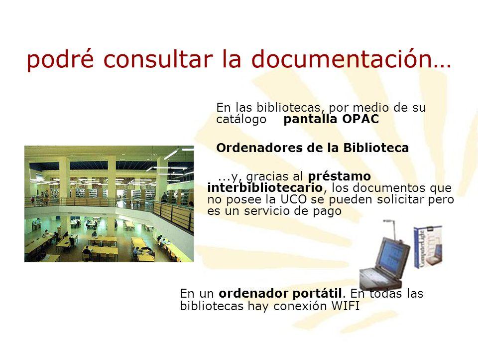 podré consultar la documentación… En las bibliotecas, por medio de su catálogo pantalla OPAC Ordenadores de la Biblioteca...y, gracias al préstamo int