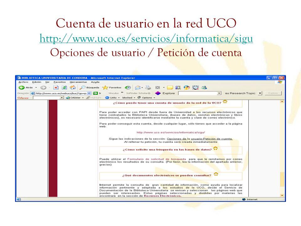 Cuenta de usuario en la red UCO http://www.uco.es/servicios/informatica/sigu Opciones de usuario / Petición de cuenta http://www.uco.es/servicios/info