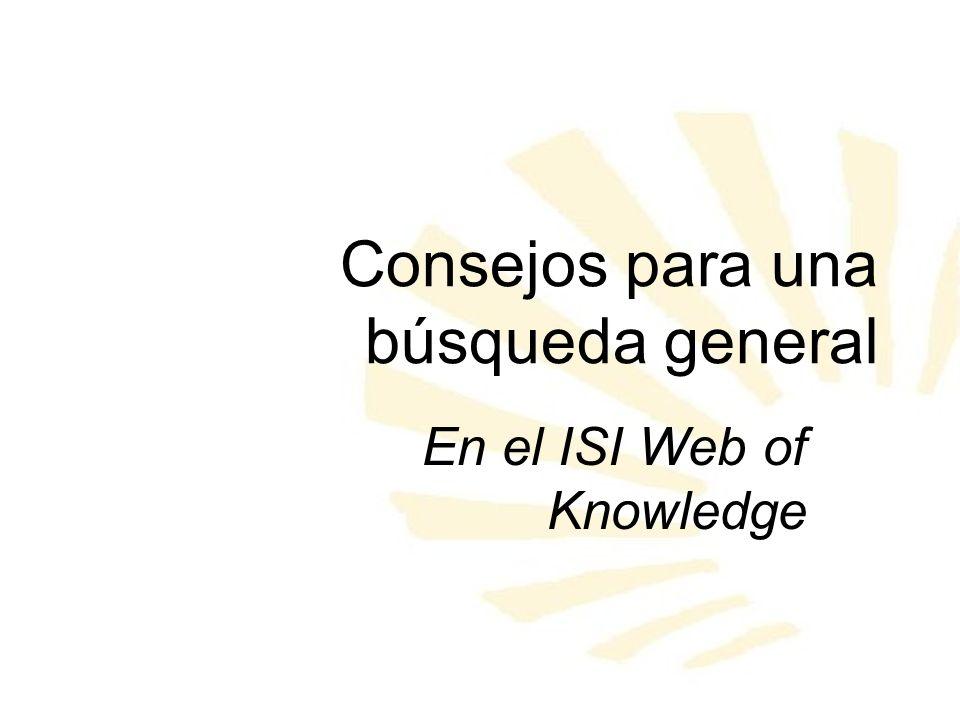 Consejos para una búsqueda general En el ISI Web of Knowledge