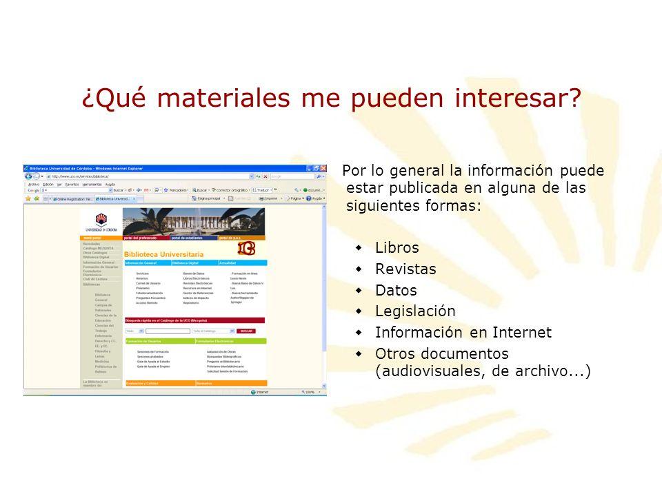 ¿Qué materiales me pueden interesar? Por lo general la información puede estar publicada en alguna de las siguientes formas: Libros Revistas Datos Leg