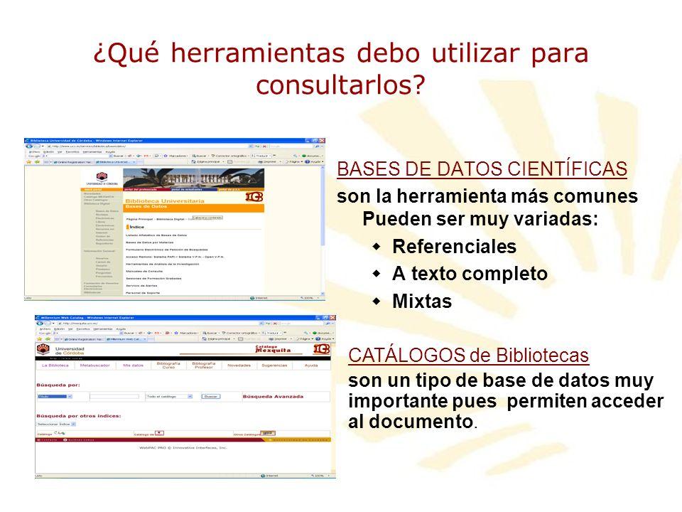 ¿Qué herramientas debo utilizar para consultarlos? BASES DE DATOS CIENTÍFICAS son la herramienta más comunes Pueden ser muy variadas: Referenciales A