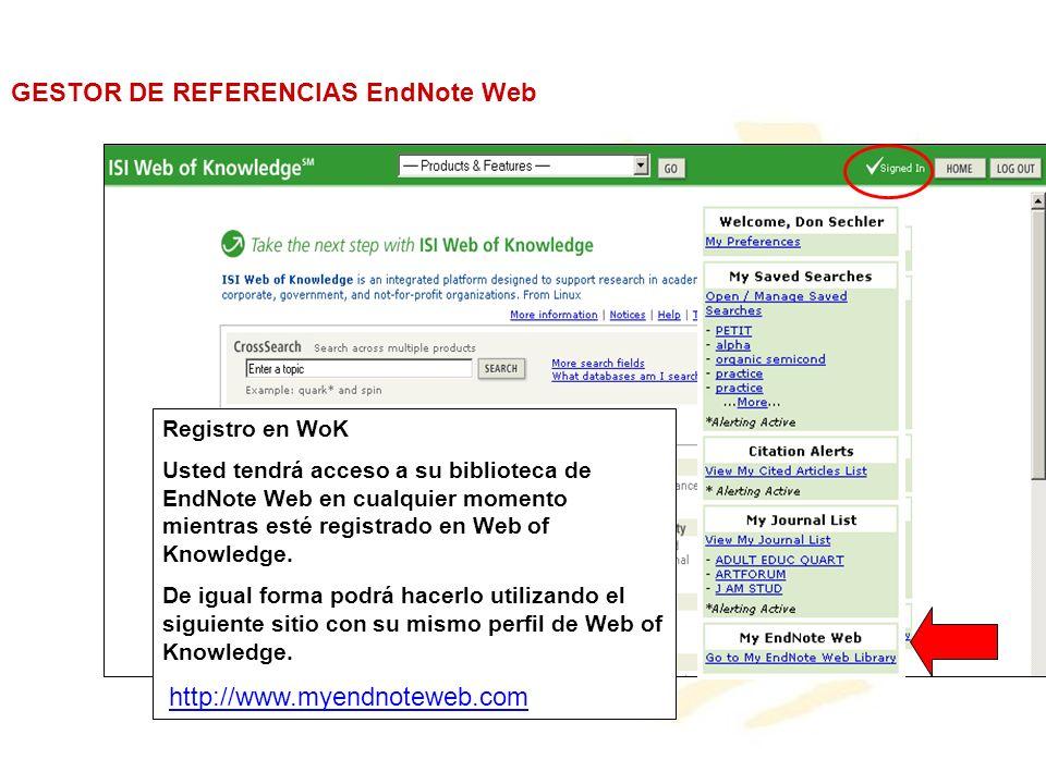 Registro en WoK Usted tendrá acceso a su biblioteca de EndNote Web en cualquier momento mientras esté registrado en Web of Knowledge. De igual forma p