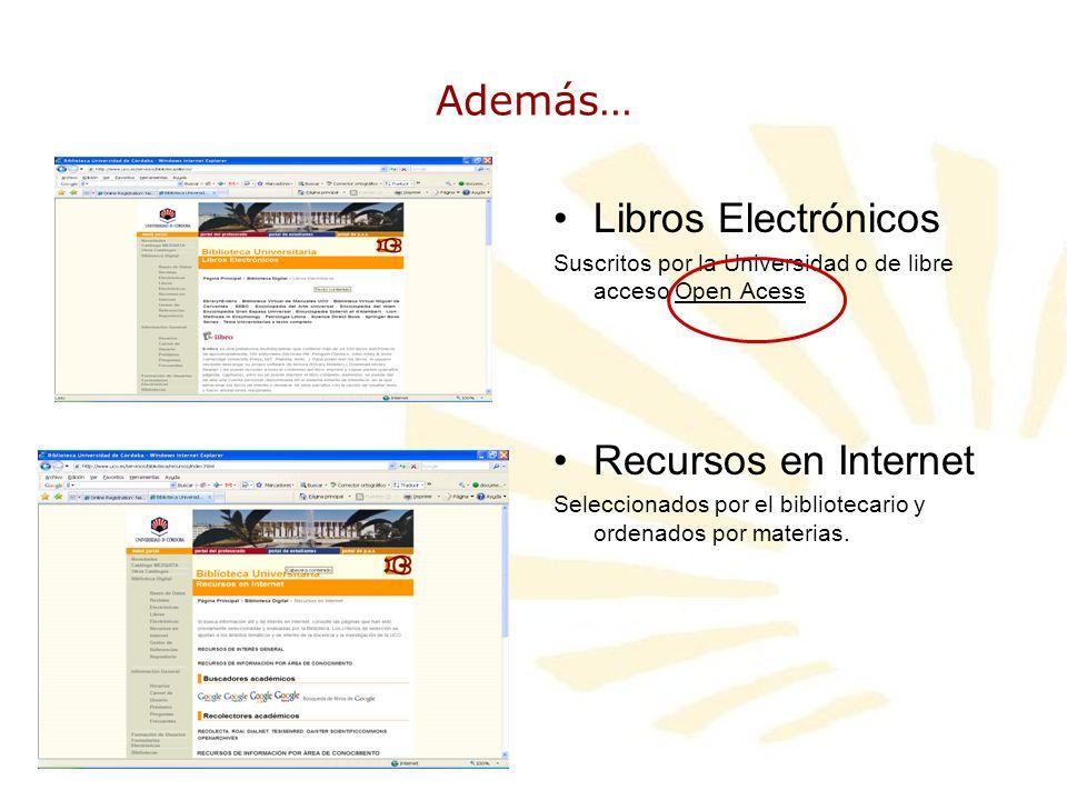 Además… Libros Electrónicos Suscritos por la Universidad o de libre acceso Open Acess Recursos en Internet Seleccionados por el bibliotecario y ordena