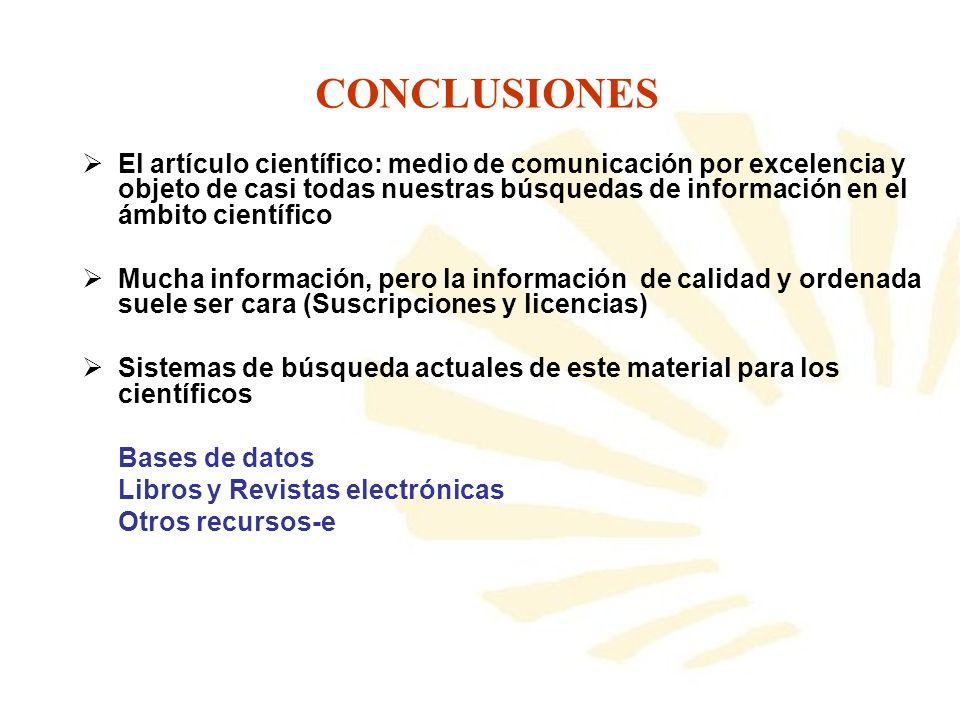 CONCLUSIONES El artículo científico: medio de comunicación por excelencia y objeto de casi todas nuestras búsquedas de información en el ámbito cientí
