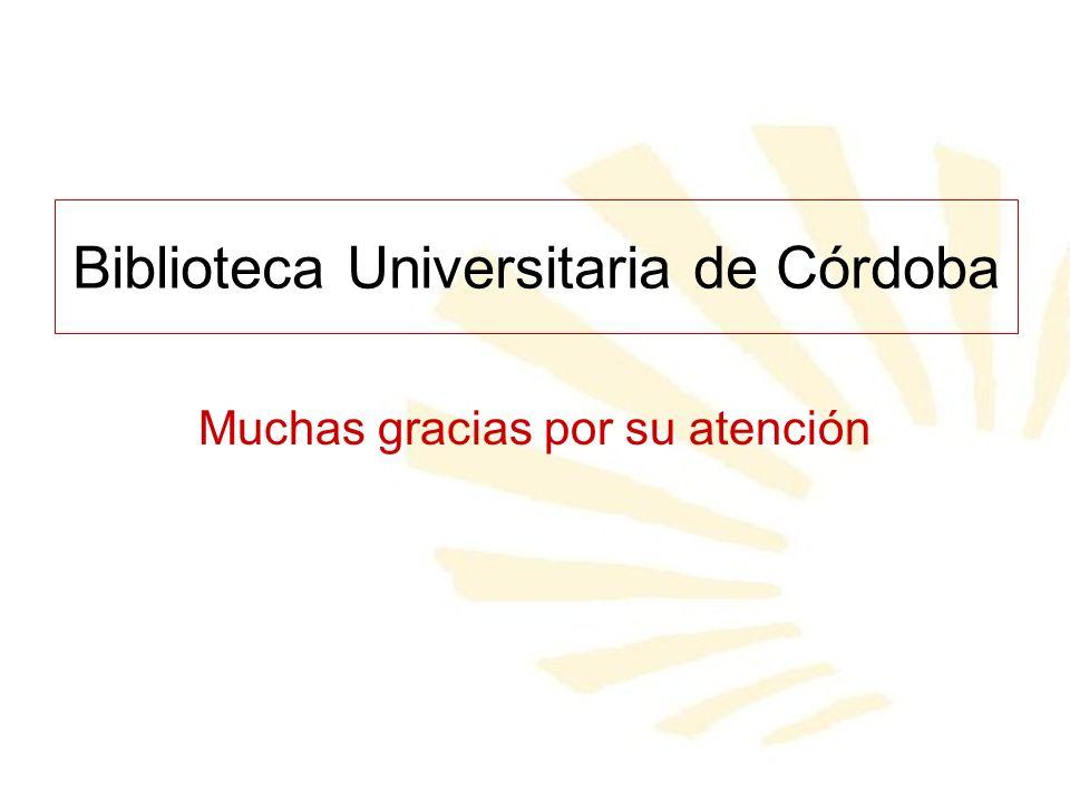 Biblioteca Universitaria de Córdoba Muchas gracias por su atención