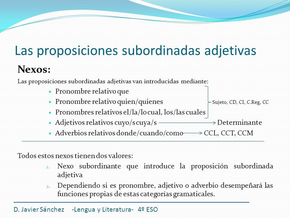Las proposiciones subordinadas adjetivas Nexos: Las proposiciones subordinadas adjetivas van introducidas mediante: Pronombre relativo que Pronombre r