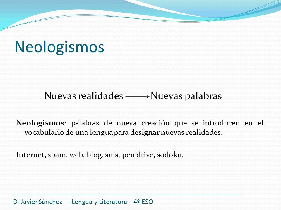 Neologismos Nuevas realidades Nuevas palabras Neologismos: palabras de nueva creación que se introducen en el vocabulario de una lengua para designar