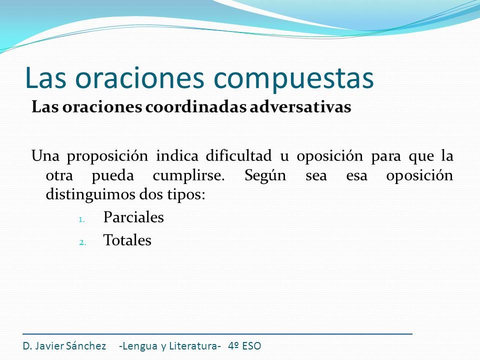 Las oraciones compuestas D. Javier Sánchez -Lengua y Literatura- 4º ESO Las oraciones coordinadas adversativas Una proposición indica dificultad u opo