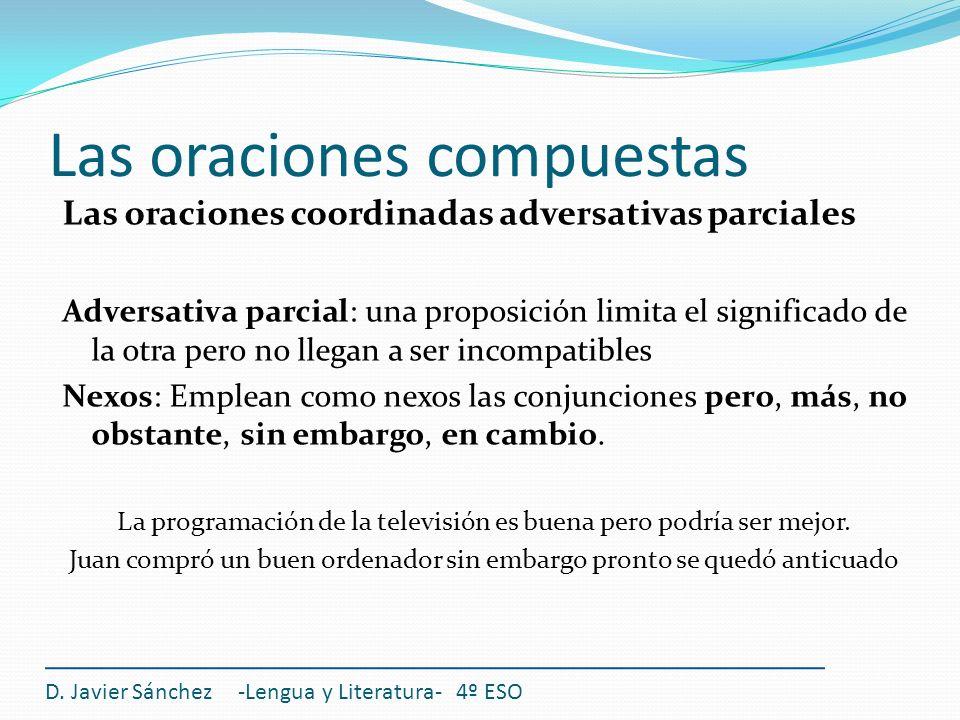 Las oraciones compuestas D. Javier Sánchez -Lengua y Literatura- 4º ESO Las oraciones coordinadas adversativas parciales Adversativa parcial: una prop