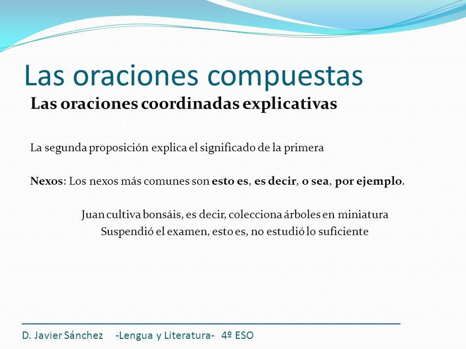 Las oraciones compuestas D. Javier Sánchez -Lengua y Literatura- 4º ESO Las oraciones coordinadas explicativas La segunda proposición explica el signi
