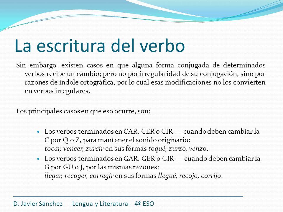 La escritura del verbo Sin embargo, existen casos en que alguna forma conjugada de determinados verbos recibe un cambio; pero no por irregularidad de