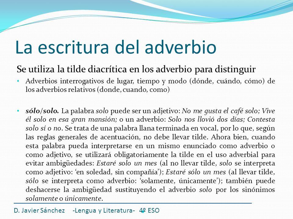 La escritura del adverbio Se utiliza la tilde diacrítica en los adverbio para distinguir Adverbios interrogativos de lugar, tiempo y modo (dónde, cuán