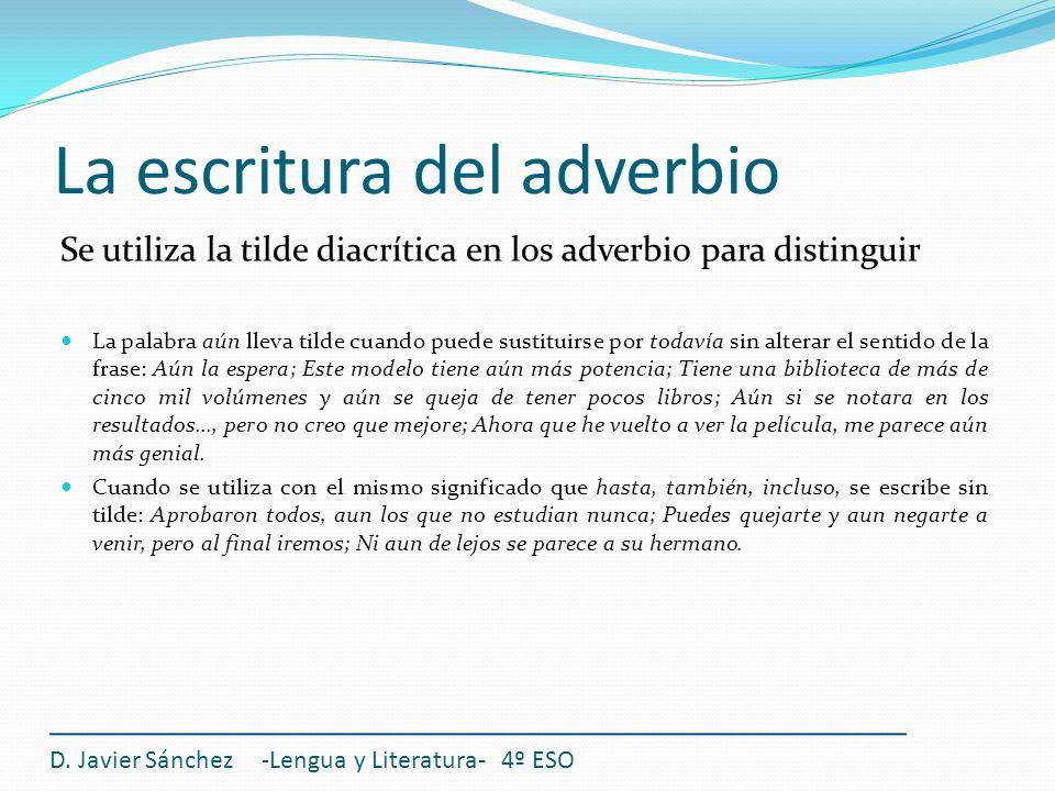 La escritura del adverbio Se utiliza la tilde diacrítica en los adverbio para distinguir La palabra aún lleva tilde cuando puede sustituirse por todav