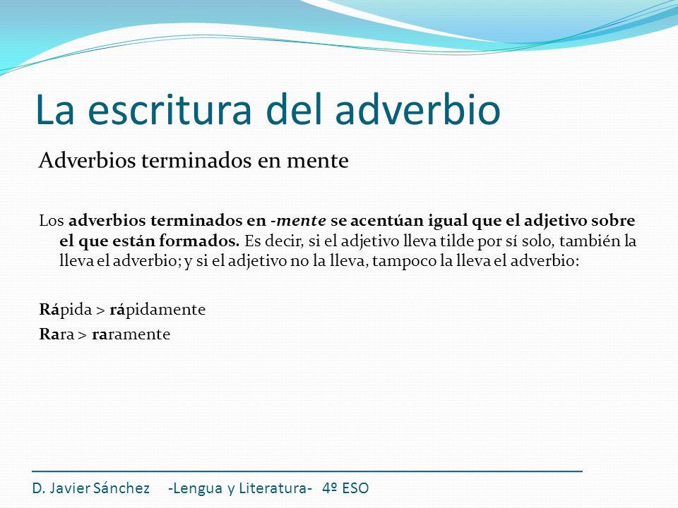 La escritura del adverbio Adverbios terminados en mente Los adverbios terminados en -mente se acentúan igual que el adjetivo sobre el que están formad