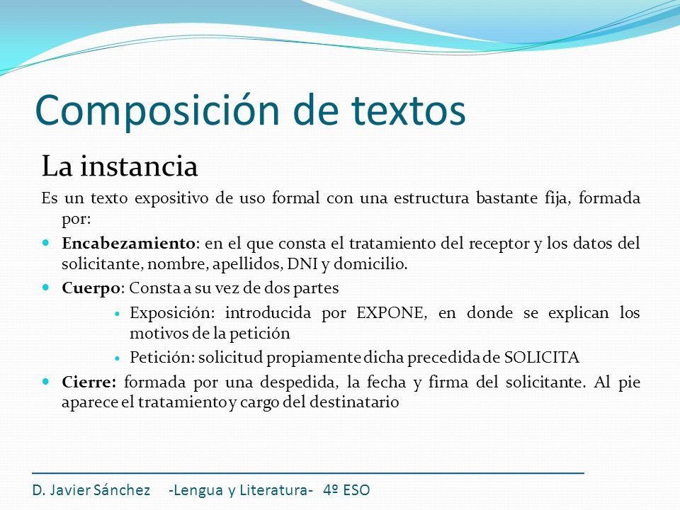 Composición de textos La instancia Es un texto expositivo de uso formal con una estructura bastante fija, formada por: Encabezamiento: en el que const