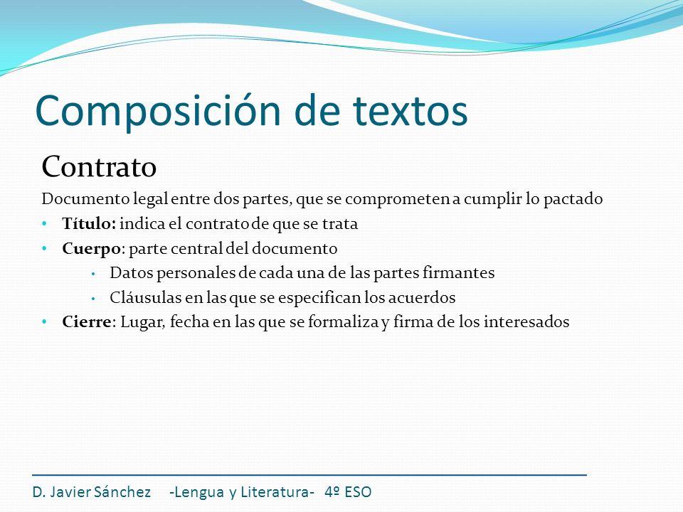 Composición de textos Contrato Documento legal entre dos partes, que se comprometen a cumplir lo pactado Título: indica el contrato de que se trata Cu