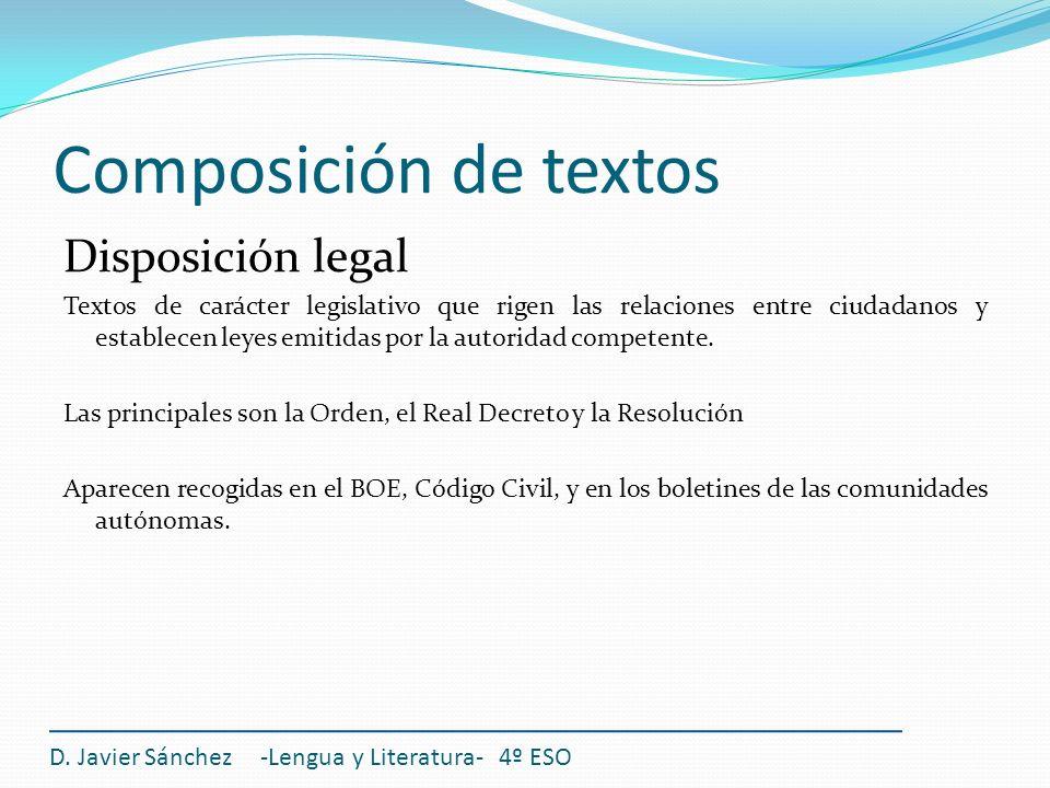 Composición de textos Disposición legal Textos de carácter legislativo que rigen las relaciones entre ciudadanos y establecen leyes emitidas por la au