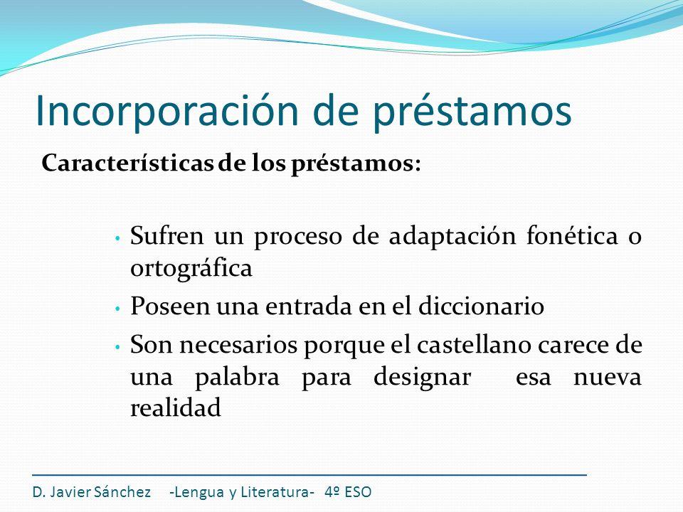 Incorporación de préstamos Características de los préstamos: Sufren un proceso de adaptación fonética o ortográfica Poseen una entrada en el diccionar