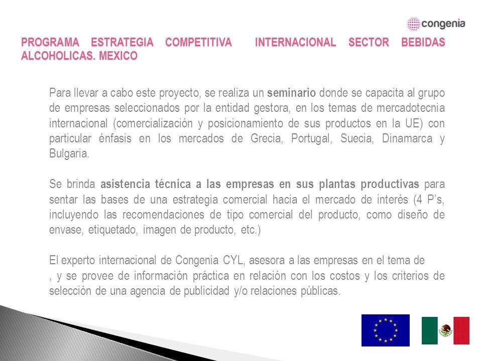 Para llevar a cabo este proyecto, se realiza un seminario donde se capacita al grupo de empresas seleccionados por la entidad gestora, en los temas de mercadotecnia internacional (comercialización y posicionamiento de sus productos en la UE) con particular énfasis en los mercados de Grecia, Portugal, Suecia, Dinamarca y Bulgaria.