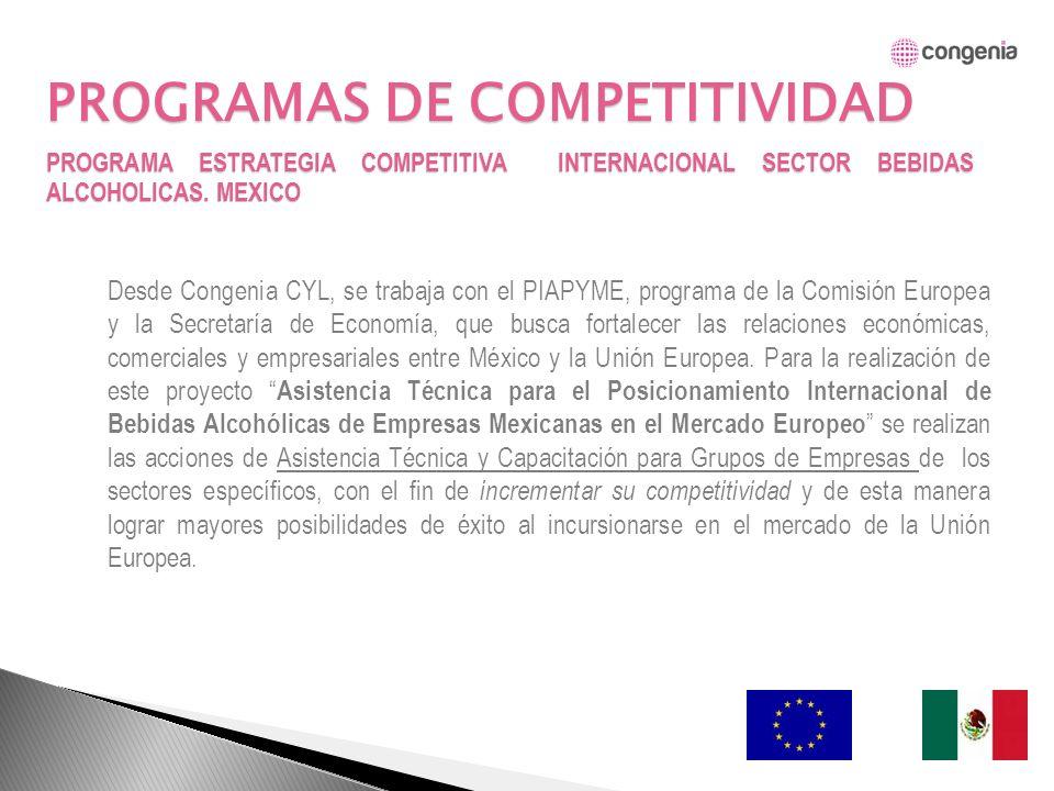 PROGRAMAS DE COMPETITIVIDAD Desde Congenia CYL, se trabaja con el PIAPYME, programa de la Comisión Europea y la Secretaría de Economía, que busca fortalecer las relaciones económicas, comerciales y empresariales entre México y la Unión Europea.