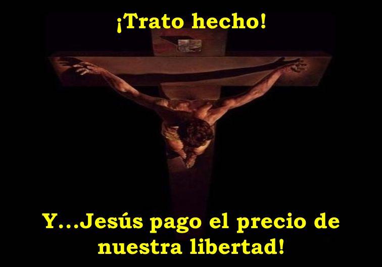 ¡Trato hecho! Y...Jesús pago el precio de nuestra libertad!