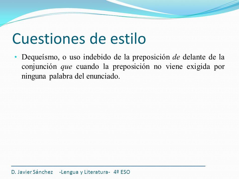 Cuestiones de estilo Dequeísmo, o uso indebido de la preposición de delante de la conjunción que cuando la preposición no viene exigida por ninguna pa