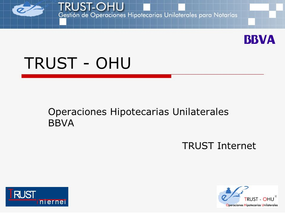 TRUST - OHU Operaciones Hipotecarias Unilaterales BBVA TRUST Internet