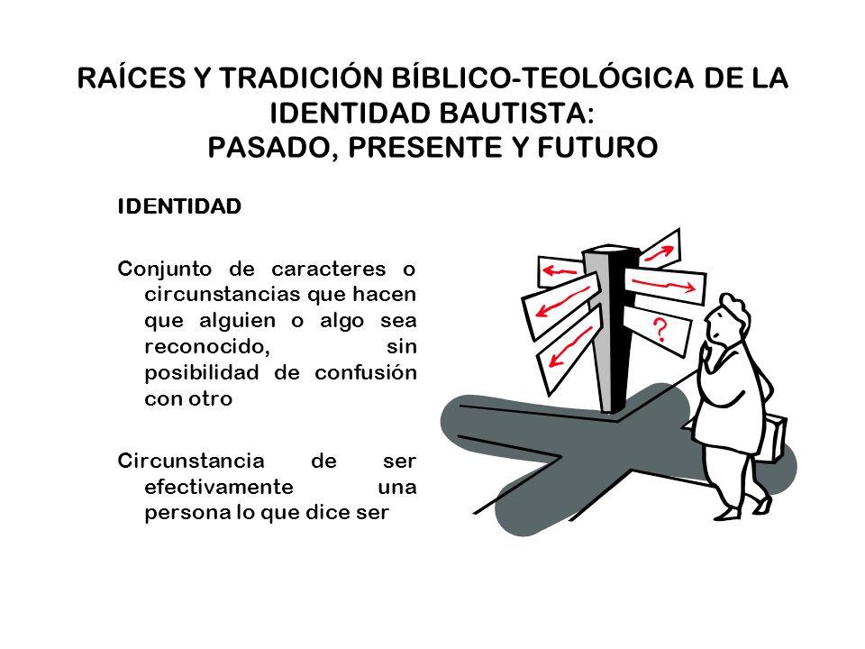 RAÍCES Y TRADICIÓN BÍBLICO-TEOLÓGICA DE LA IDENTIDAD BAUTISTA TRADICIÓN BÍBLICO-TEOLÓGICA OTROS ESCRITOS BAUTISTAS DE CARÁCTER DOCTRINAL SIGLO XVII.