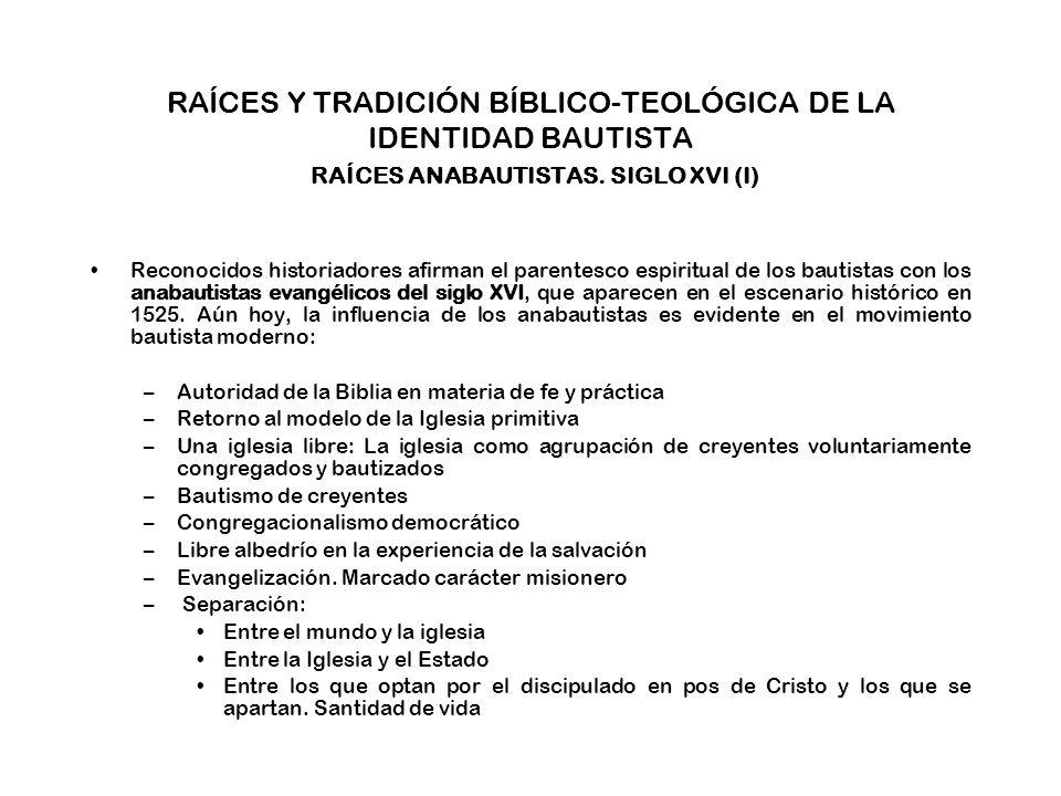 RAÍCES Y TRADICIÓN BÍBLICO-TEOLÓGICA DE LA IDENTIDAD BAUTISTA RAÍCES ANABAUTISTAS.