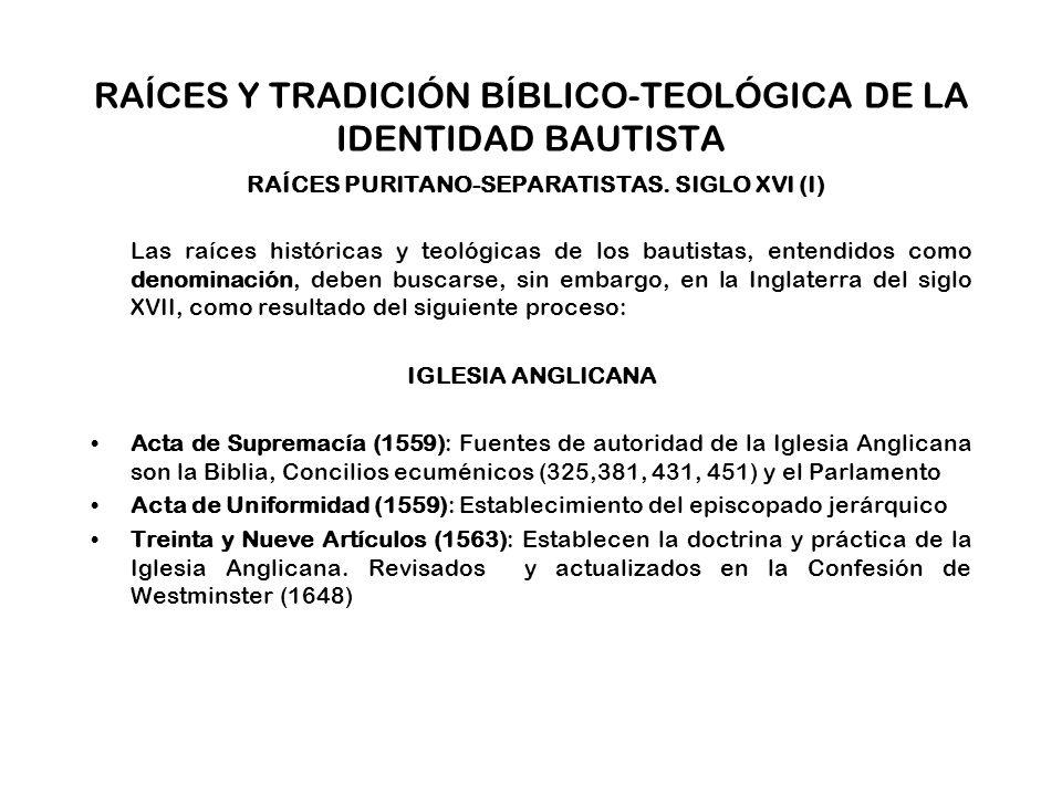 RAÍCES Y TRADICIÓN BÍBLICO-TEOLÓGICA DE LA IDENTIDAD BAUTISTA RAÍCES PURITANO-SEPARATISTAS.