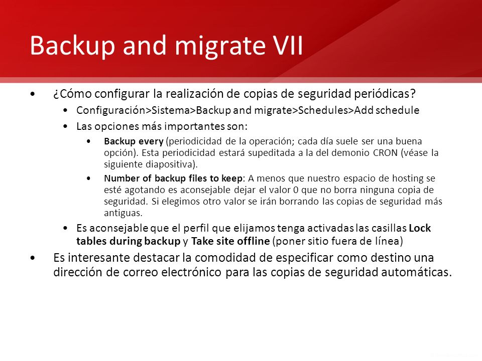 Backup and migrate VII ¿Cómo configurar la realización de copias de seguridad periódicas? Configuración>Sistema>Backup and migrate>Schedules>Add sched