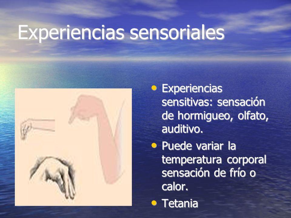 Experiencias sensoriales Experiencias sensitivas: sensación de hormigueo, olfato, auditivo. Experiencias sensitivas: sensación de hormigueo, olfato, a