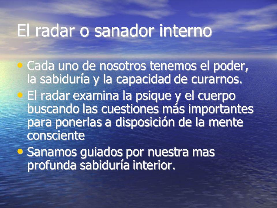 El radar o sanador interno Cada uno de nosotros tenemos el poder, la sabiduría y la capacidad de curarnos. Cada uno de nosotros tenemos el poder, la s