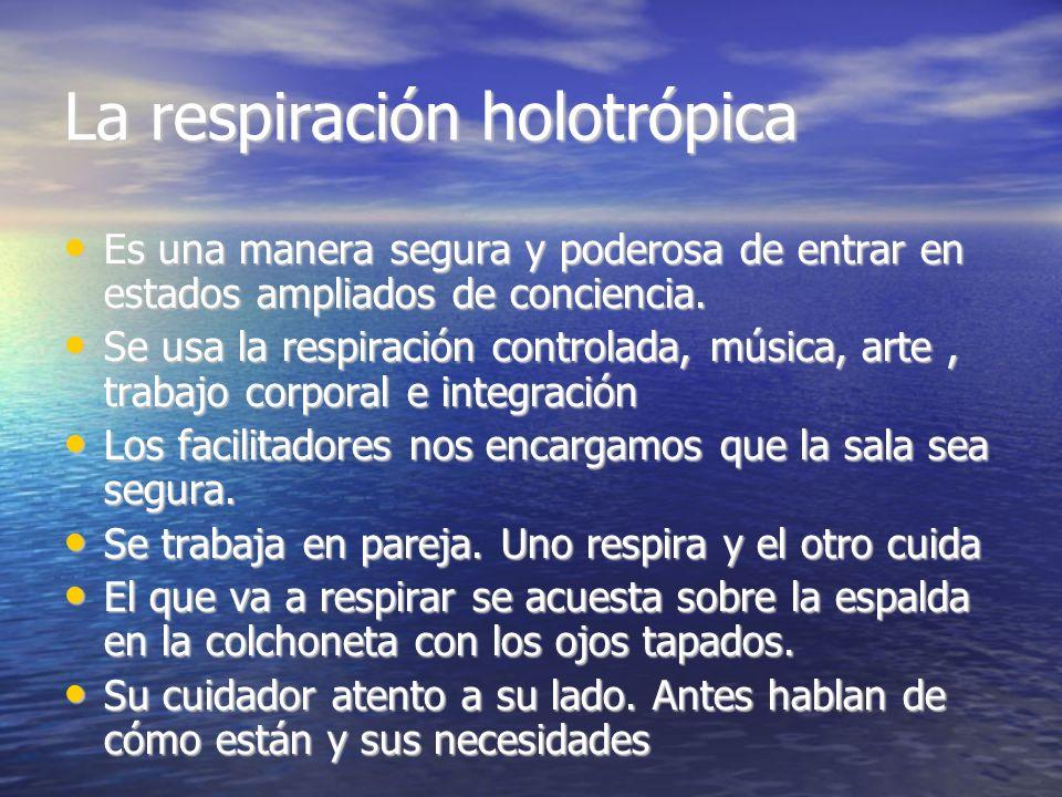 La respiración holotrópica Es una manera segura y poderosa de entrar en estados ampliados de conciencia. Es una manera segura y poderosa de entrar en