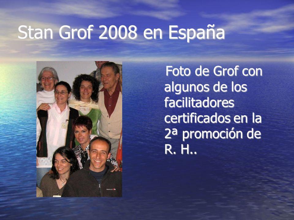 Stan Grof 2008 en España Foto de Grof con algunos de los facilitadores certificados en la 2ª promoción de R. H.. Foto de Grof con algunos de los facil