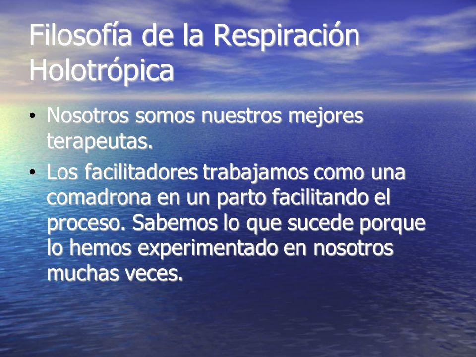 Filosofía de la Respiración Holotrópica Nosotros somos nuestros mejores terapeutas. Nosotros somos nuestros mejores terapeutas. Los facilitadores trab