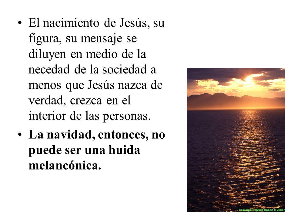 El nacimiento de Jesús, su figura, su mensaje se diluyen en medio de la necedad de la sociedad a menos que Jesús nazca de verdad, crezca en el interio
