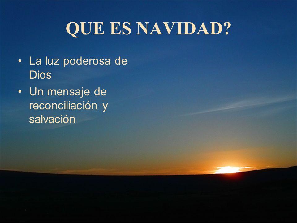QUE ES NAVIDAD? La luz poderosa de Dios Un mensaje de reconciliación y salvación