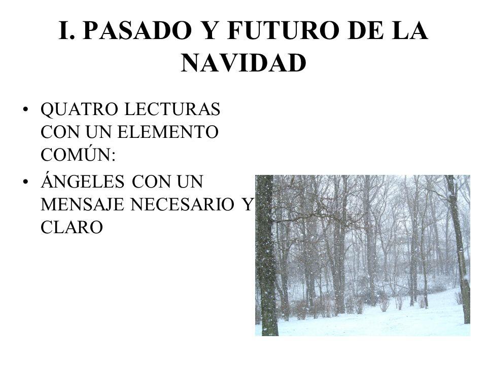 I. PASADO Y FUTURO DE LA NAVIDAD QUATRO LECTURAS CON UN ELEMENTO COMÚN: ÁNGELES CON UN MENSAJE NECESARIO Y CLARO