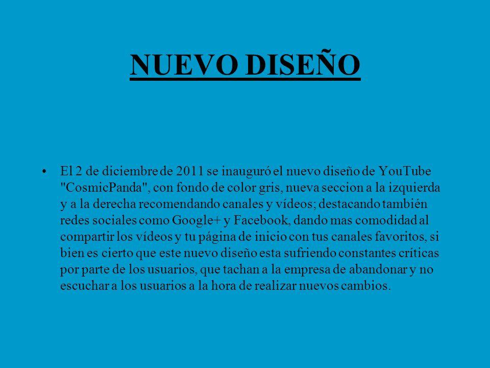 NUEVO DISEÑO El 2 de diciembre de 2011 se inauguró el nuevo diseño de YouTube