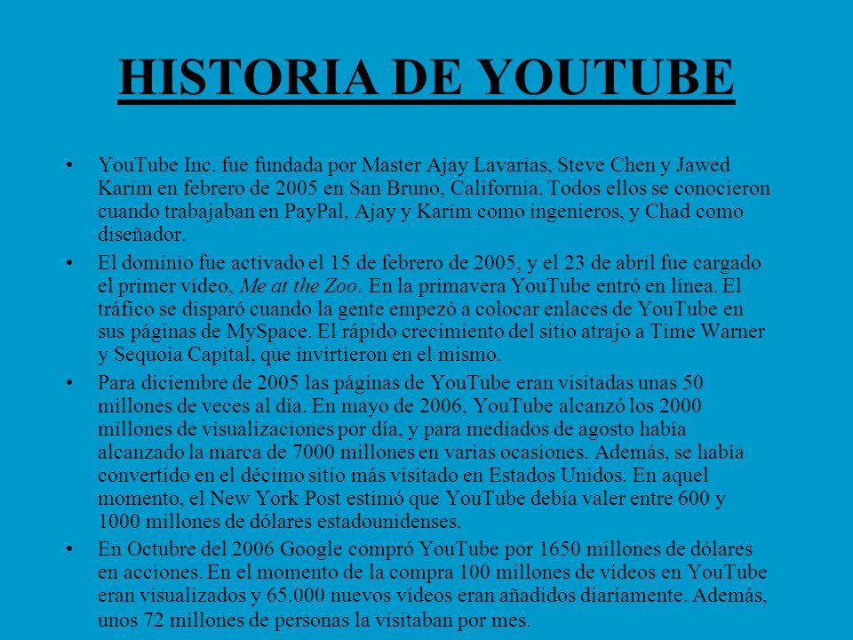 HISTORIA DE YOUTUBE YouTube Inc. fue fundada por Master Ajay Lavarias, Steve Chen y Jawed Karim en febrero de 2005 en San Bruno, California. Todos ell