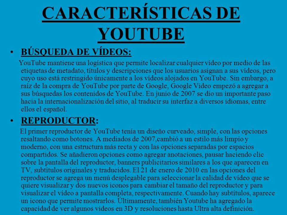 CARACTERÍSTICAS DE YOUTUBE BÚSQUEDA DE VÍDEOS: YouTube mantiene una logística que permite localizar cualquier vídeo por medio de las etiquetas de meta