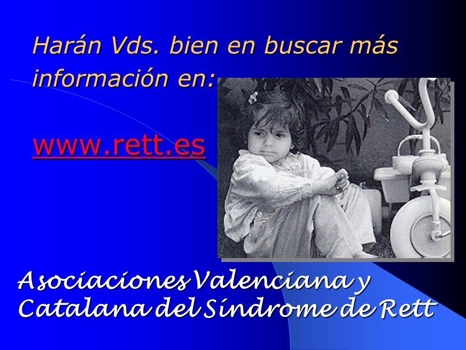 Harán Vds. bien en buscar más información en: www.rett.es www.rett.es Asociaciones Valenciana y Catalana del Síndrome de Rett