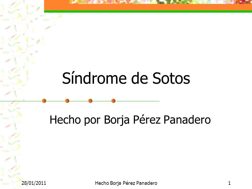 28/01/2011Hecho Borja Pérez Panadero1 Síndrome de Sotos Hecho por Borja Pérez Panadero