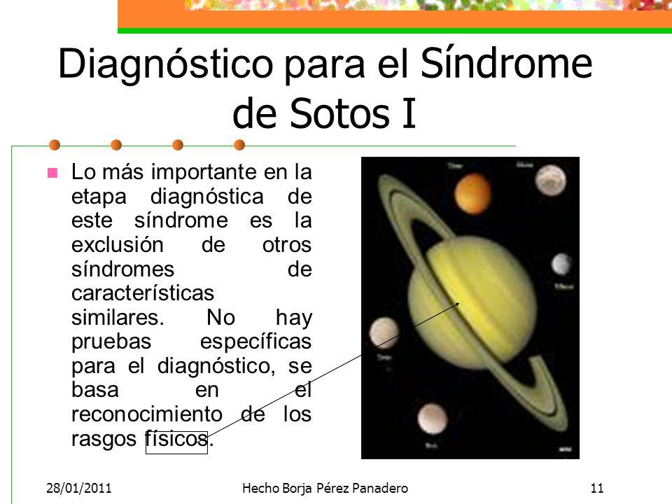 28/01/2011Hecho Borja Pérez Panadero11 Diagnóstico para el Síndrome de Sotos I Lo más importante en la etapa diagnóstica de este síndrome es la exclusión de otros síndromes de características similares.