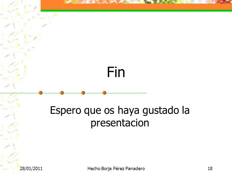 28/01/2011Hecho Borja Pérez Panadero18 Fin Espero que os haya gustado la presentacion