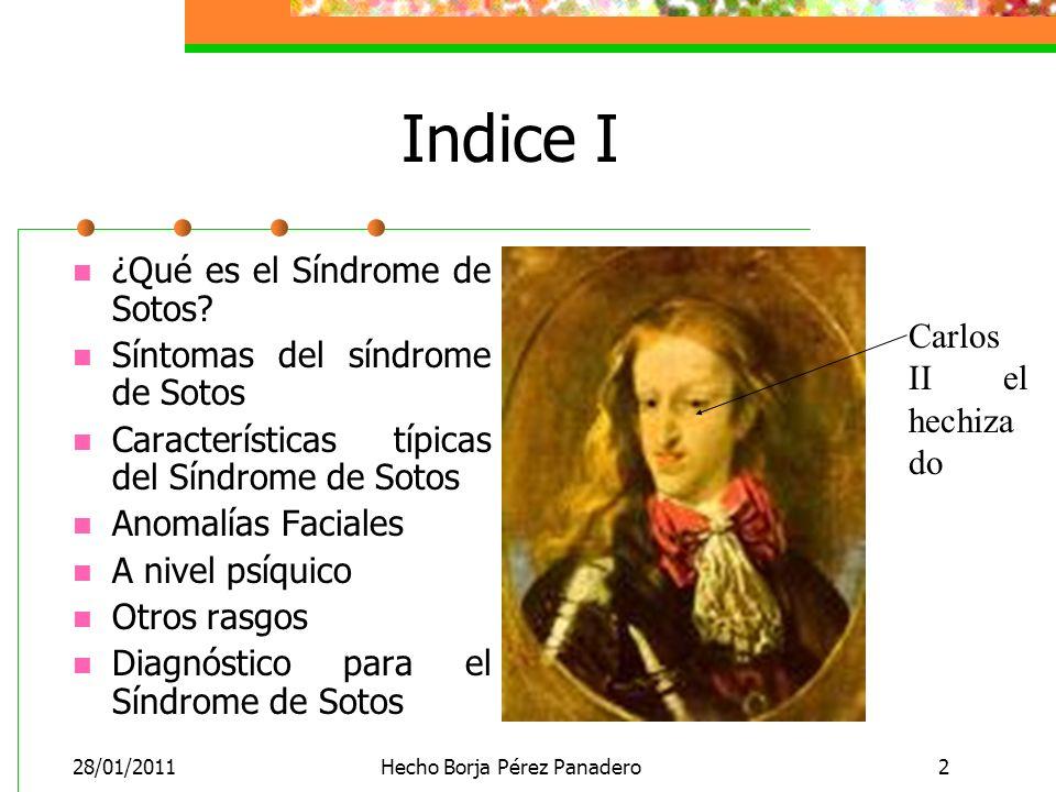 28/01/2011Hecho Borja Pérez Panadero2 Indice I ¿Qué es el Síndrome de Sotos.