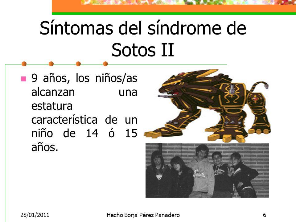 28/01/2011Hecho Borja Pérez Panadero6 Síntomas del síndrome de Sotos II 9 años, los niños/as alcanzan una estatura característica de un niño de 14 ó 15 años.